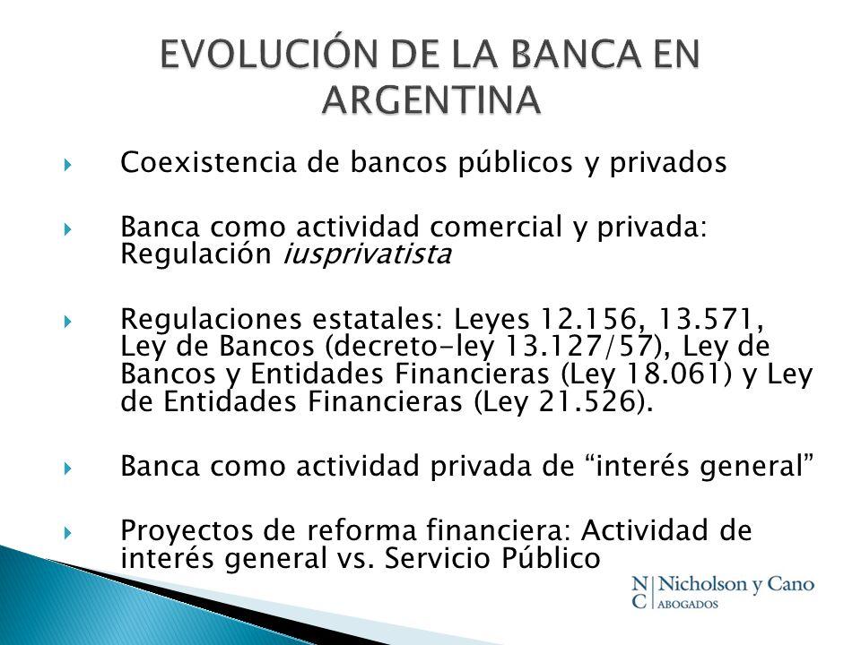 Coexistencia de bancos públicos y privados Banca como actividad comercial y privada: Regulación iusprivatista Regulaciones estatales: Leyes 12.156, 13