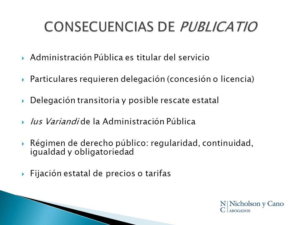 Administración Pública es titular del servicio Particulares requieren delegación (concesión o licencia) Delegación transitoria y posible rescate estat