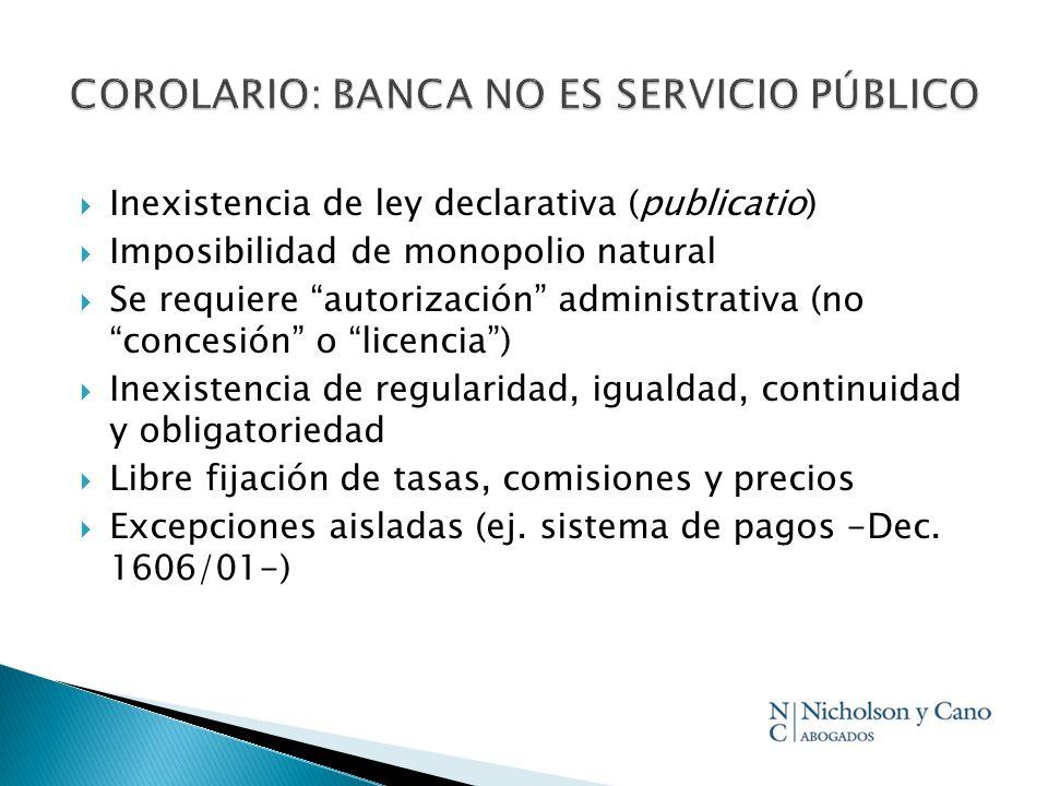 Inexistencia de ley declarativa (publicatio) Imposibilidad de monopolio natural Se requiere autorización administrativa (no concesión o licencia) Inex