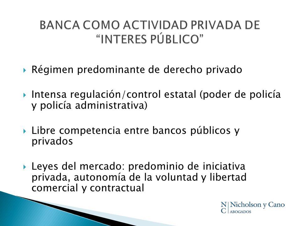 Régimen predominante de derecho privado Intensa regulación/control estatal (poder de policía y policía administrativa) Libre competencia entre bancos