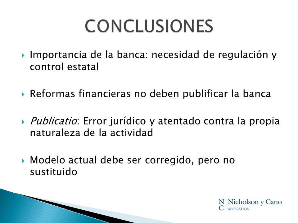 Importancia de la banca: necesidad de regulación y control estatal Reformas financieras no deben publificar la banca Publicatio: Error jurídico y aten
