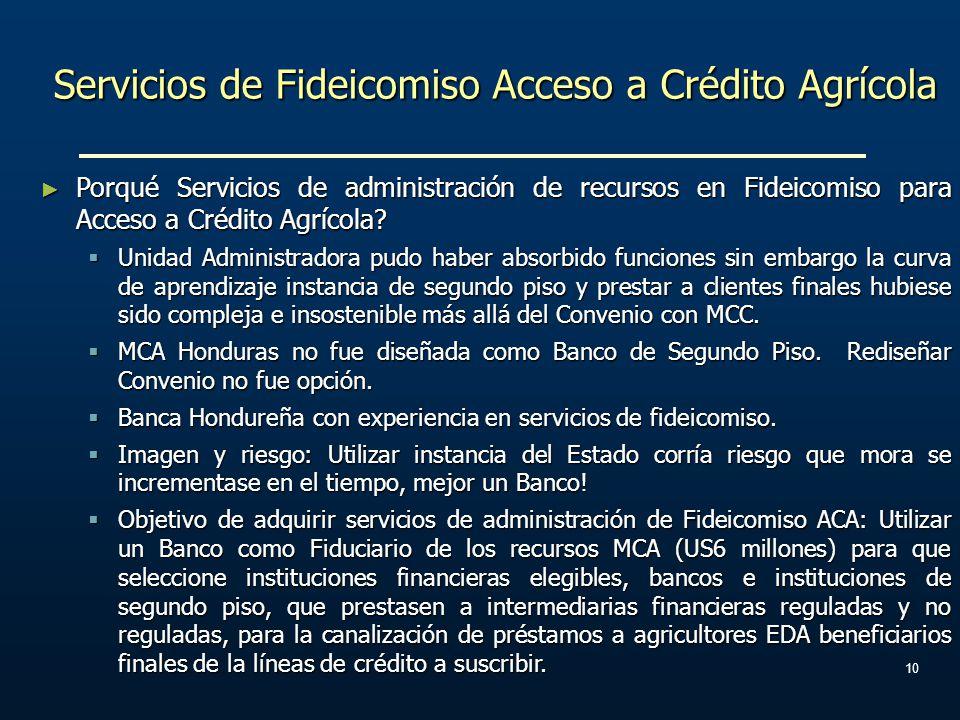 Servicios de Fideicomiso Acceso a Crédito Agrícola 10 Porqué Servicios de administración de recursos en Fideicomiso para Acceso a Crédito Agrícola? Po