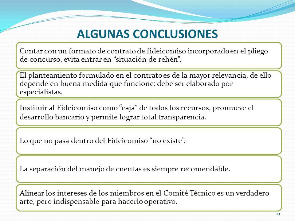ALGUNAS CONCLUSIONES 21 Contar con un formato de contrato de fideicomiso incorporado en el pliego de concurso, evita entrar en situación de rehén. El