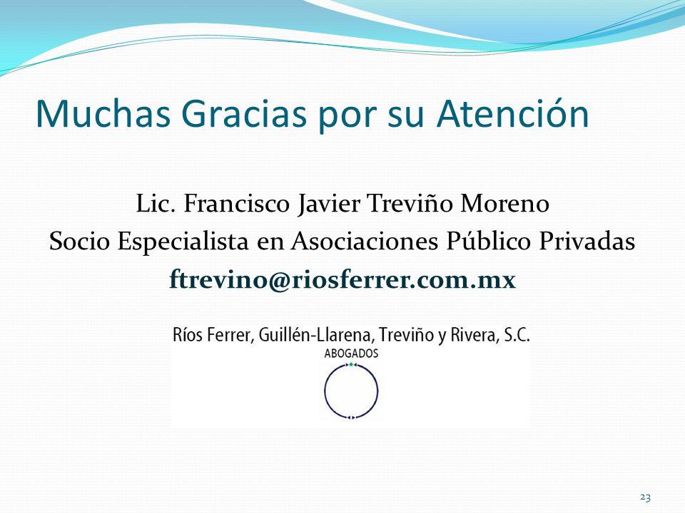 Muchas Gracias por su Atención Lic. Francisco Javier Treviño Moreno Socio Especialista en Asociaciones Público Privadas ftrevino@riosferrer.com.mx 23
