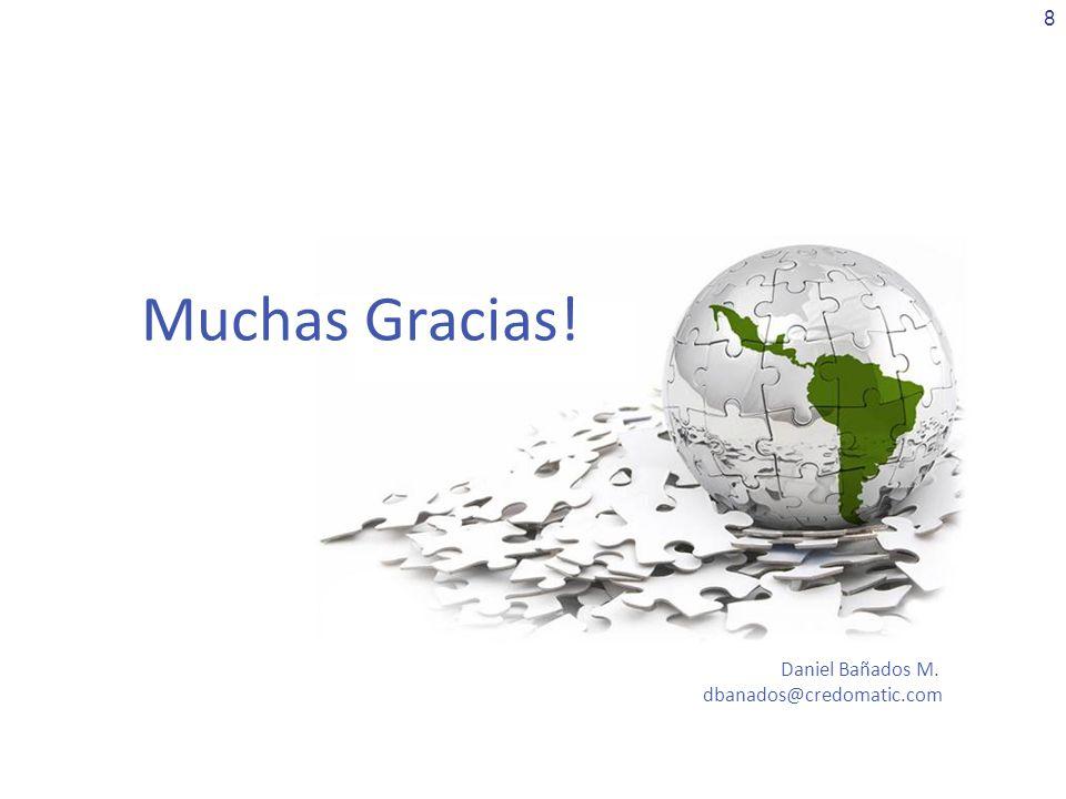 8 Muchas Gracias! Daniel Bañados M. dbanados@credomatic.com