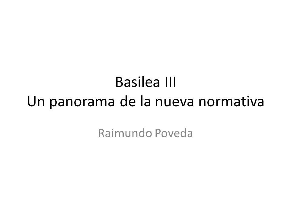 Basilea III Un panorama de la nueva normativa Raimundo Poveda
