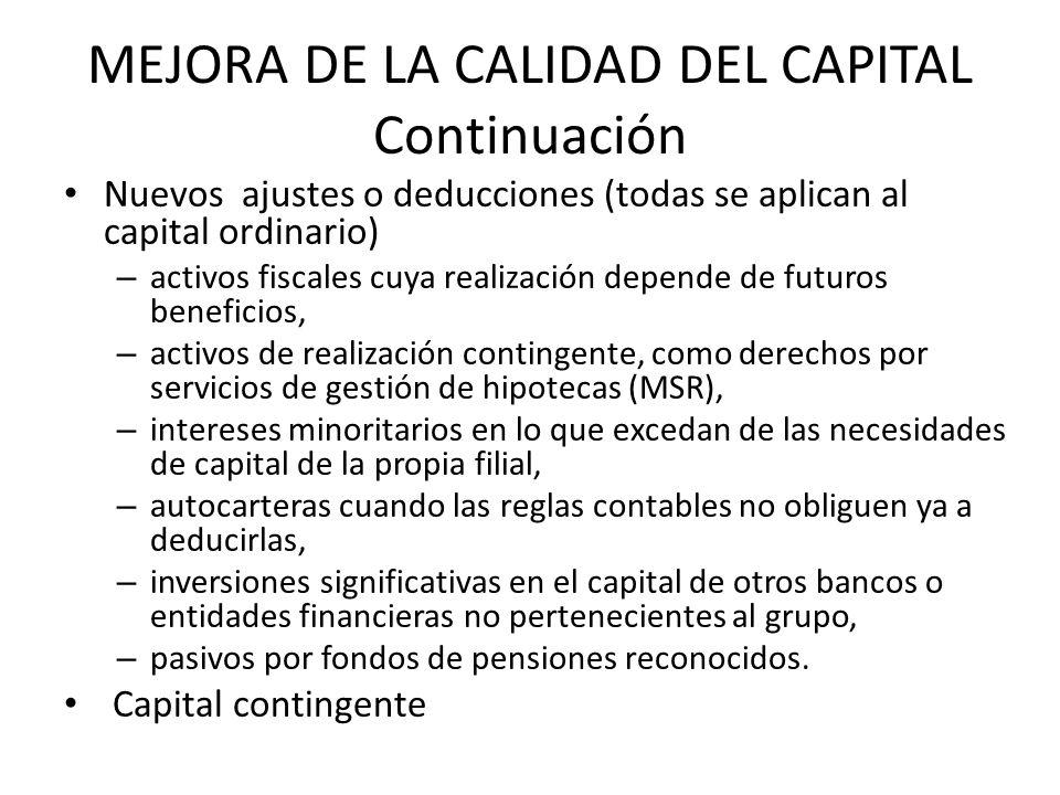 MEJORA DE LA CALIDAD DEL CAPITAL Continuación Nuevos ajustes o deducciones (todas se aplican al capital ordinario) – activos fiscales cuya realización