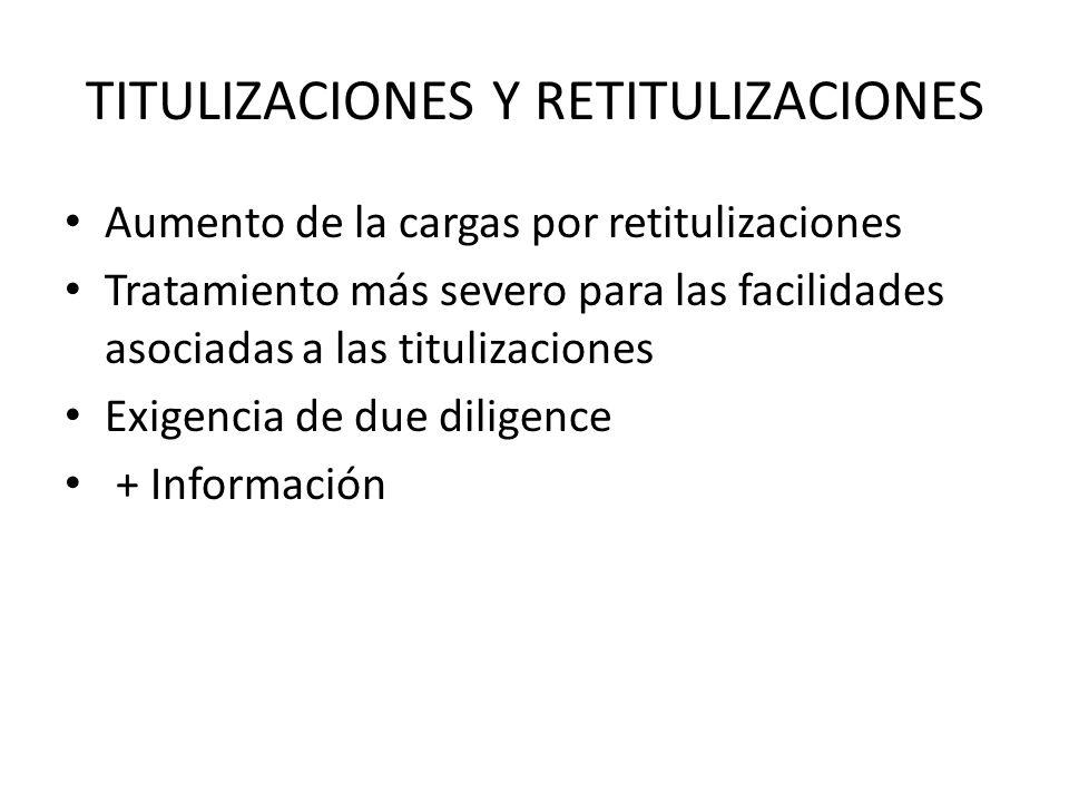 TITULIZACIONES Y RETITULIZACIONES Aumento de la cargas por retitulizaciones Tratamiento más severo para las facilidades asociadas a las titulizaciones