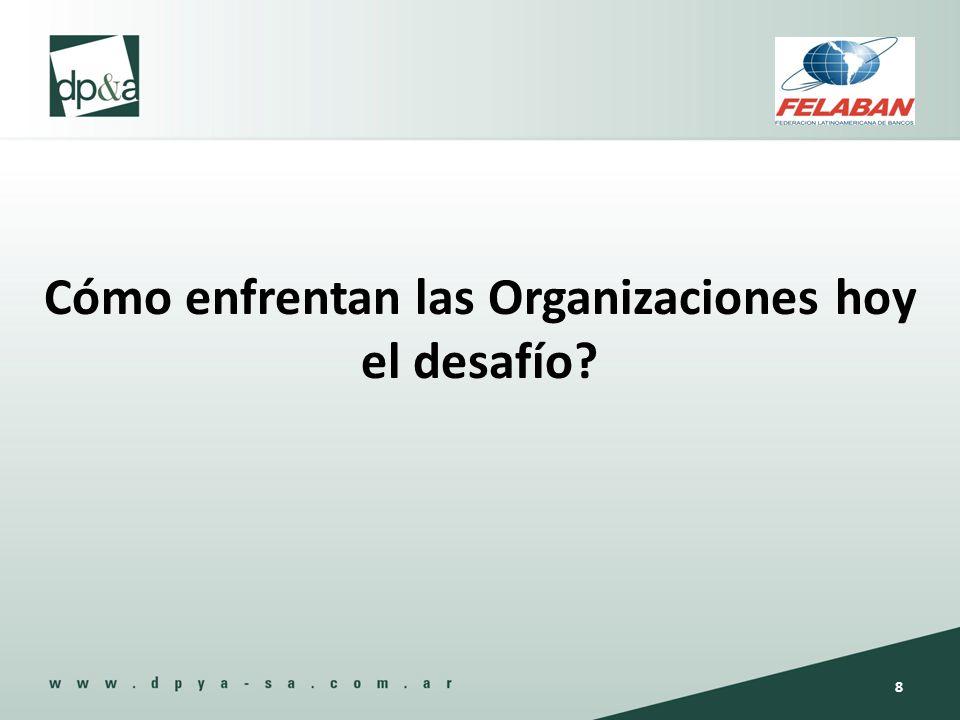 Cómo enfrentan las Organizaciones hoy el desafío? 8