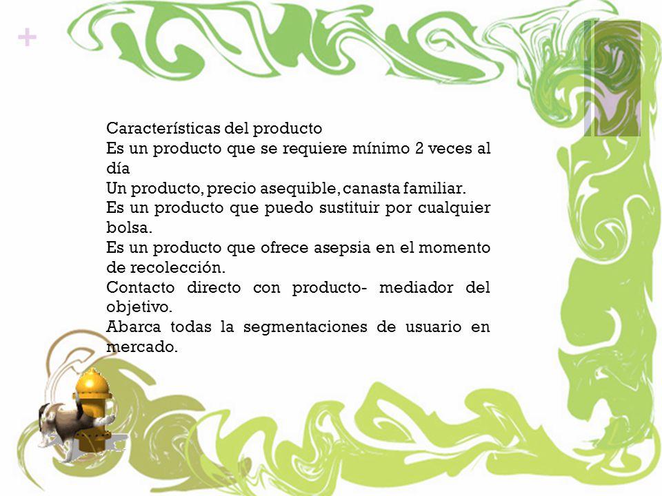 + Características del producto Es un producto que se requiere mínimo 2 veces al día Un producto, precio asequible, canasta familiar.
