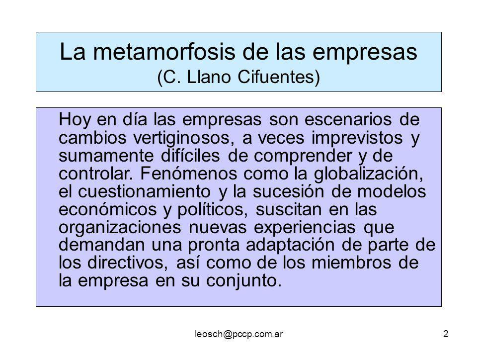 leosch@pccp.com.ar2 La metamorfosis de las empresas (C. Llano Cifuentes) Hoy en día las empresas son escenarios de cambios vertiginosos, a veces impre