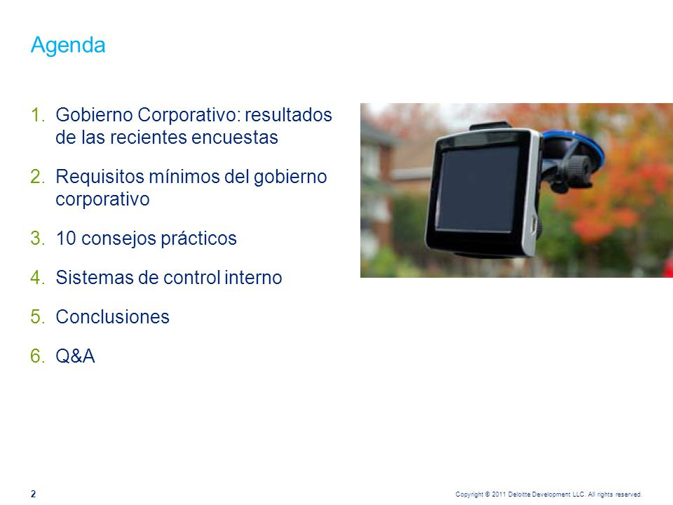 Copyright © 2011 Deloitte Development LLC. All rights reserved. 2 1.Gobierno Corporativo: resultados de las recientes encuestas 2.Requisitos mínimos d