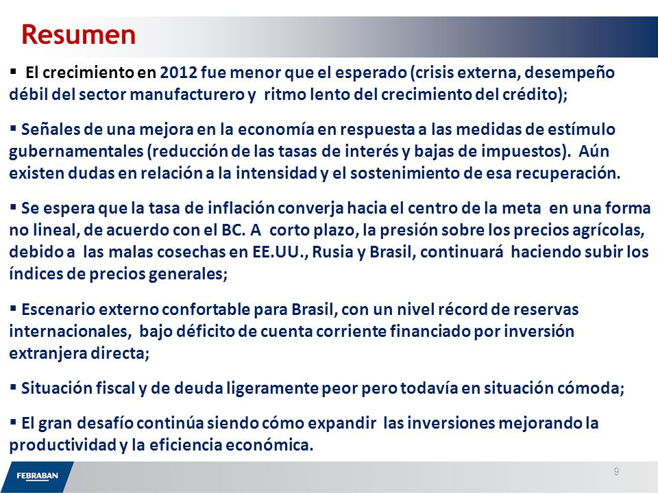 Source: BCB FOCUS – Market Report (9 de noviembre de 2012) PrevisiónPrevisión20122013 PIB1,54%4,00% Tasa Selic7,25% IPCA5,46%5,40% Producción Industrial-2,32%4,10% Deuda Neta (% del PIB)35,20%34,00% Balanza Comercial US$ 18,900 millones US$ 15.430 millones Cuenta Corriente - US$ 55,000 millones - US$ 66.320 millones Inversión Extranjera Directa US$ 60.000 millones Fuente: BCB 10