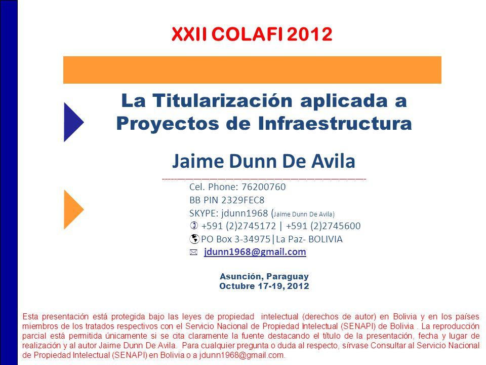 La Titularización aplicada a Proyectos de Infraestructura Jaime Dunn De Avila ________________________________________________________________________