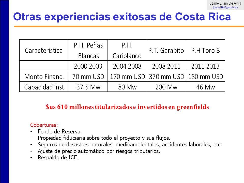 Otras experiencias exitosas de Costa Rica $us 610 millones titularizados e invertidos en greenfields Jaime Dunn De Avila jdunn1968@gmail.com Cobertura