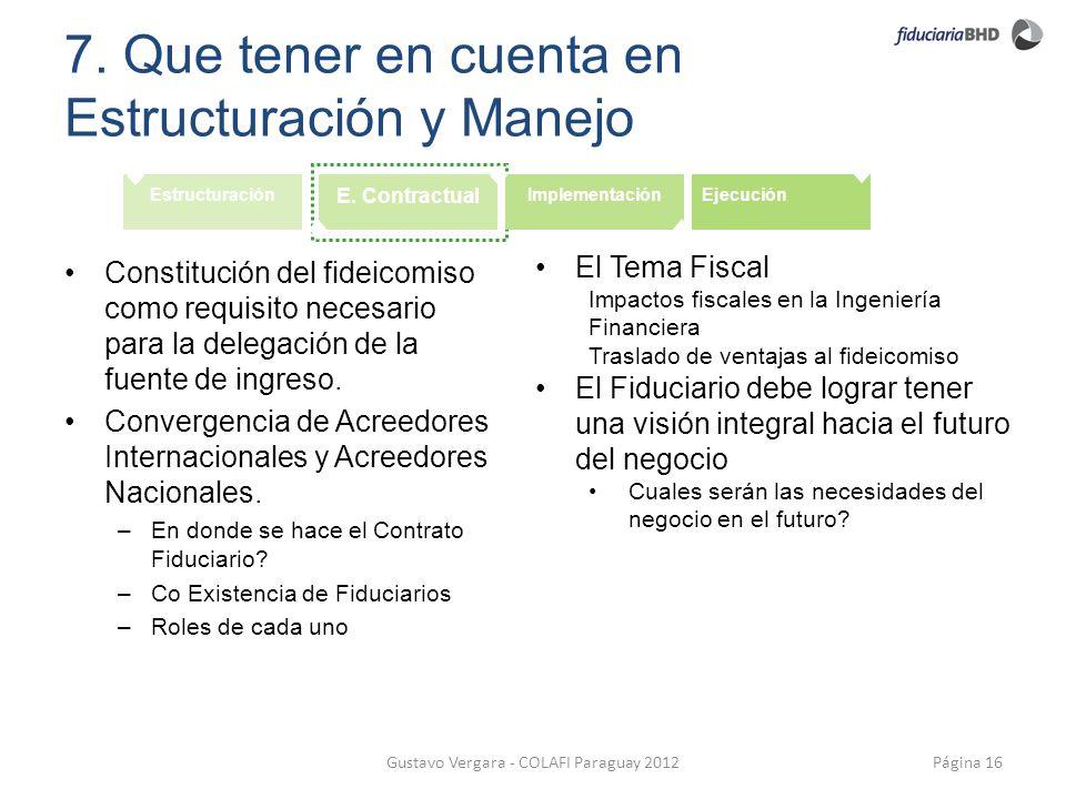 7. Que tener en cuenta en Estructuración y Manejo Página 16Gustavo Vergara - COLAFI Paraguay 2012 Estructuración E. Contractual ImplementaciónEjecució