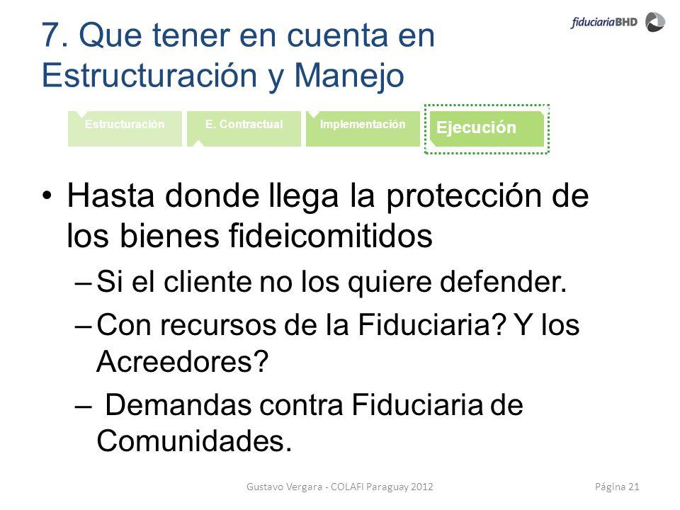 7. Que tener en cuenta en Estructuración y Manejo Página 21Gustavo Vergara - COLAFI Paraguay 2012 EstructuraciónE. ContractualImplementación Ejecución