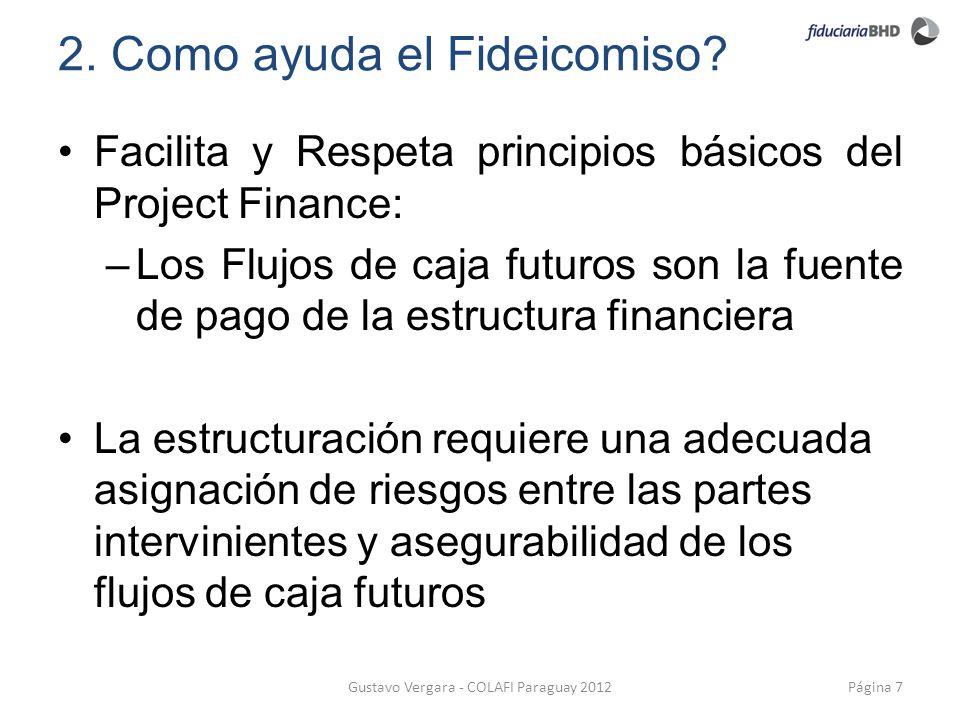 2. Como ayuda el Fideicomiso? Facilita y Respeta principios básicos del Project Finance: –Los Flujos de caja futuros son la fuente de pago de la estru