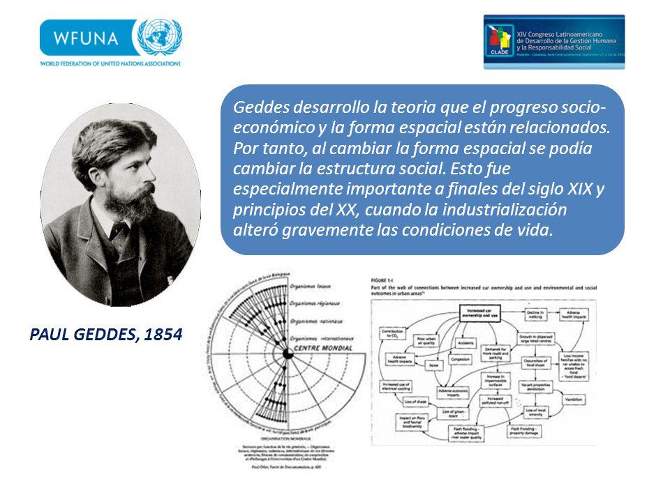 Geddes desarrollo la teoria que el progreso socio- económico y la forma espacial están relacionados. Por tanto, al cambiar la forma espacial se podía