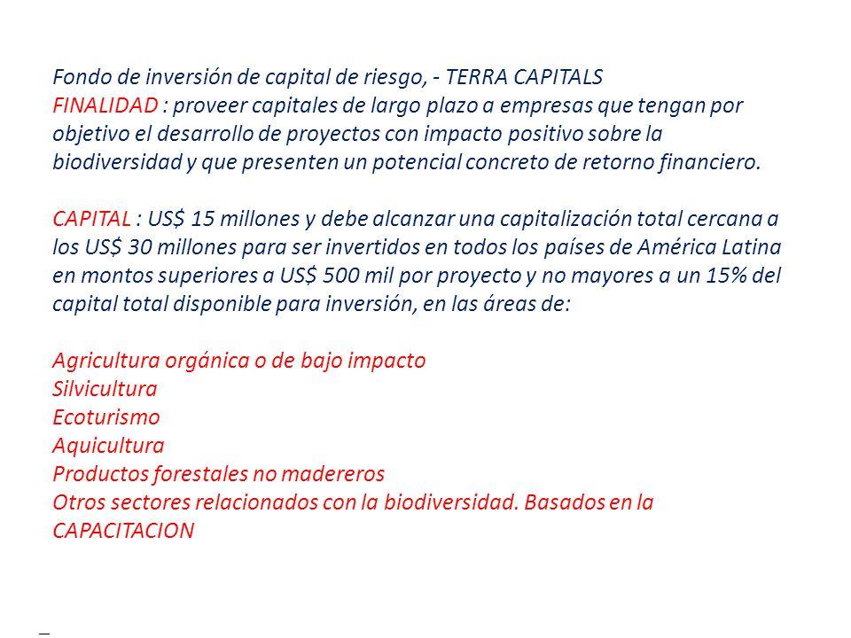 Fondo de inversión de capital de riesgo, - TERRA CAPITALS FINALIDAD : proveer capitales de largo plazo a empresas que tengan por objetivo el desarroll
