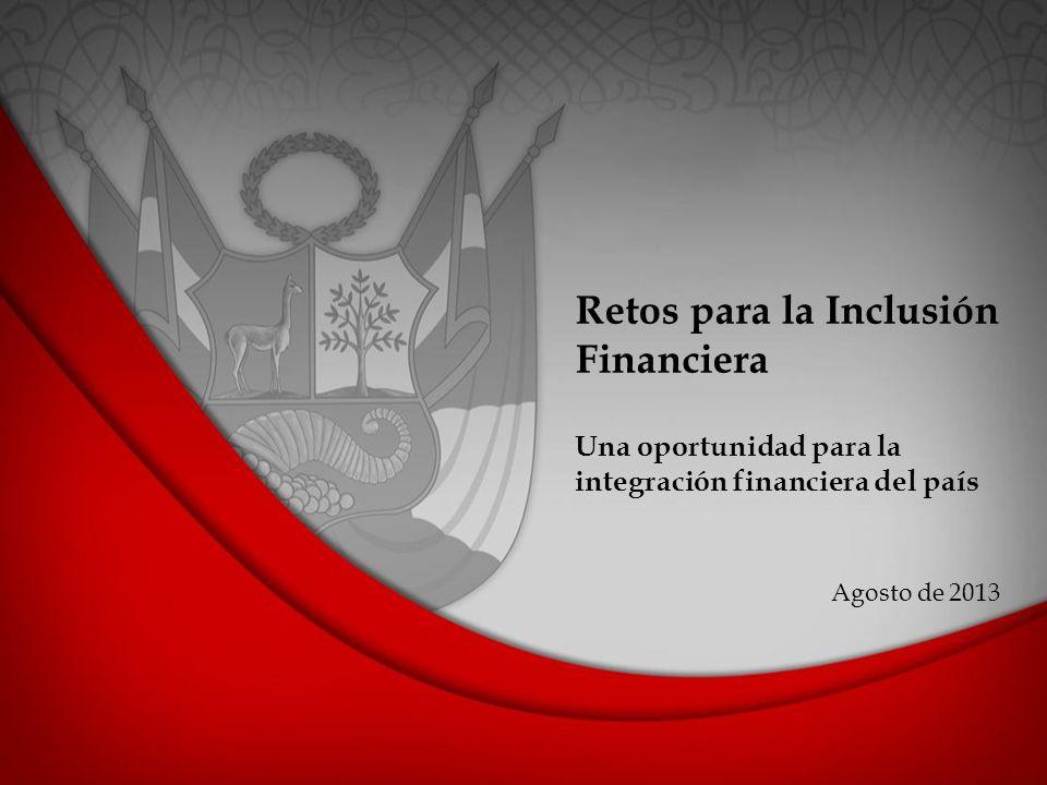Retos para la Inclusión Financiera Una oportunidad para la integración financiera del país Agosto de 2013