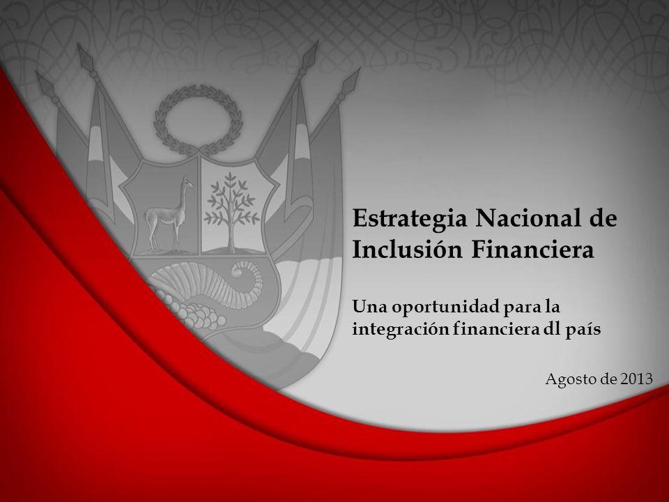 Estrategia Nacional de Inclusión Financiera Una oportunidad para la integración financiera dl país Agosto de 2013