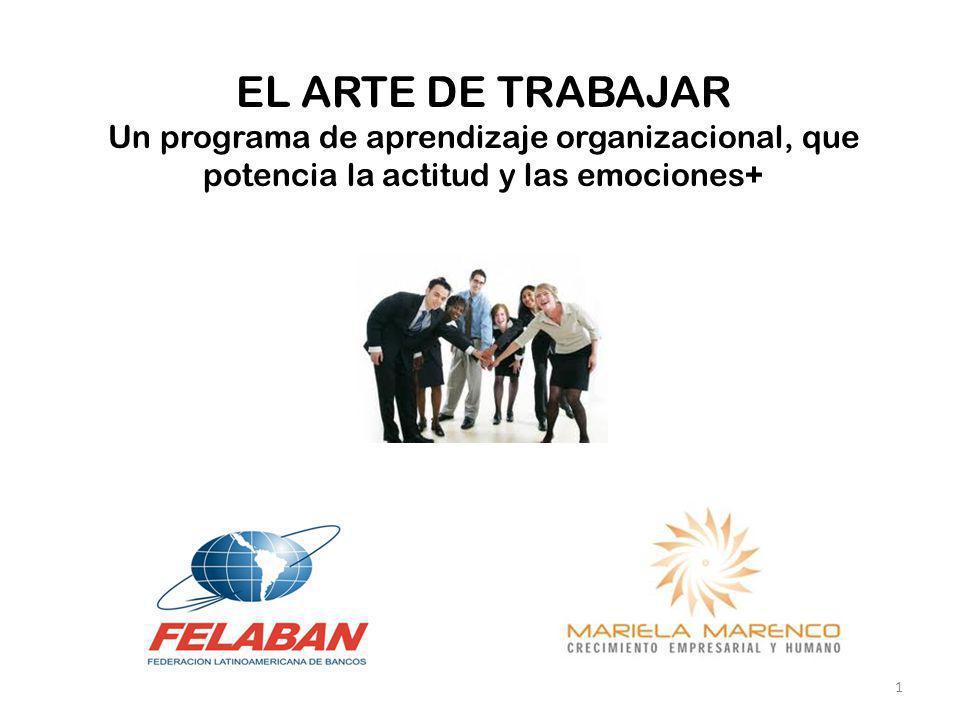 EL ARTE DE TRABAJAR Un programa de aprendizaje organizacional, que potencia la actitud y las emociones+ 1