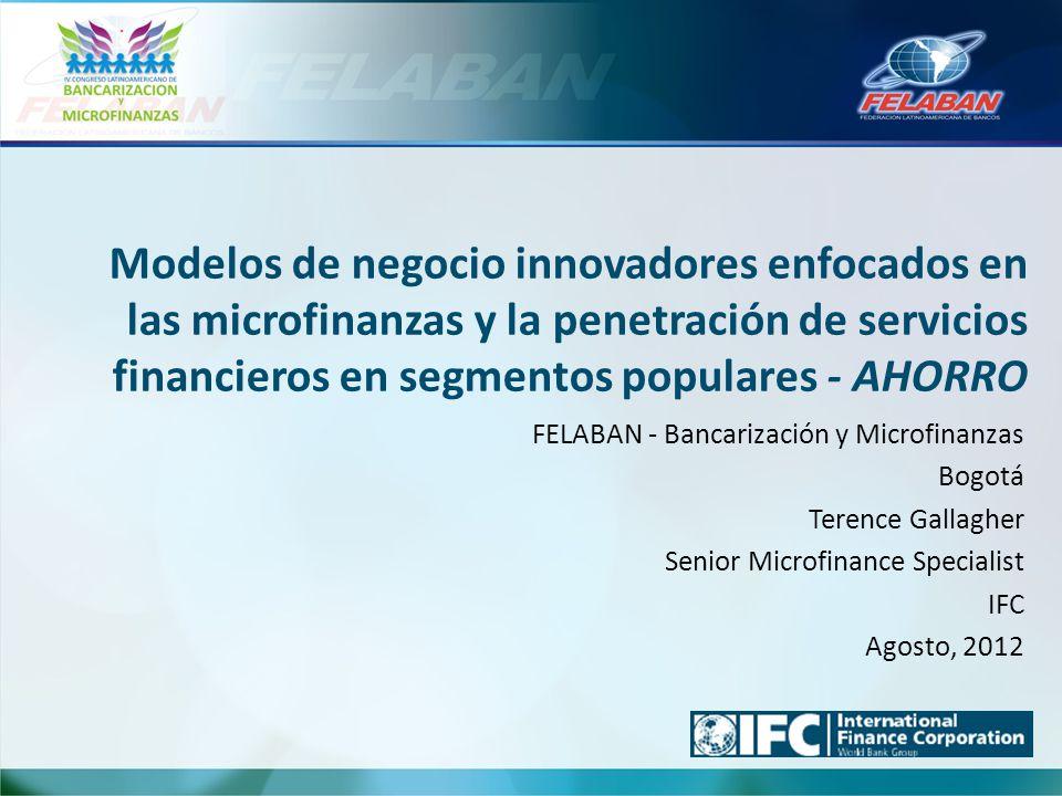 FELABAN - Bancarización y Microfinanzas Bogotá Terence Gallagher Senior Microfinance Specialist IFC Agosto, 2012 Modelos de negocio innovadores enfoca