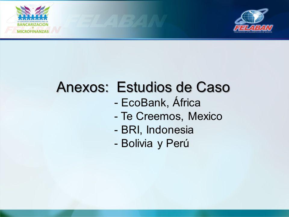 Anexos: Estudios de Caso Anexos: Estudios de Caso - EcoBank, África - Te Creemos, Mexico - BRI, Indonesia - Bolivia y Perú