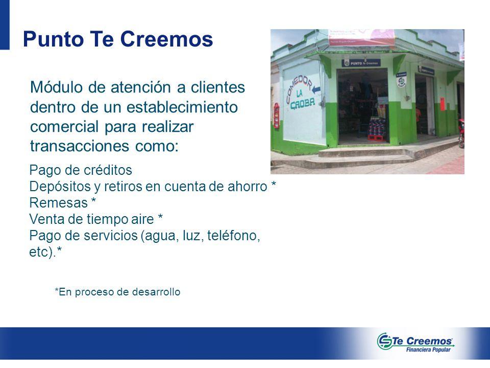 Punto Te Creemos Módulo de atención a clientes dentro de un establecimiento comercial para realizar transacciones como: *En proceso de desarrollo Pago