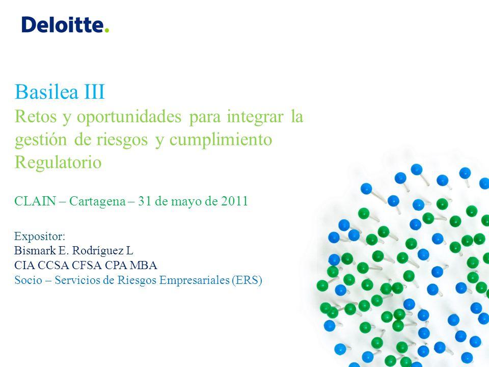 Basilea III Retos y oportunidades para integrar la gestión de riesgos y cumplimiento Regulatorio CLAIN – Cartagena – 31 de mayo de 2011 Expositor: Bis