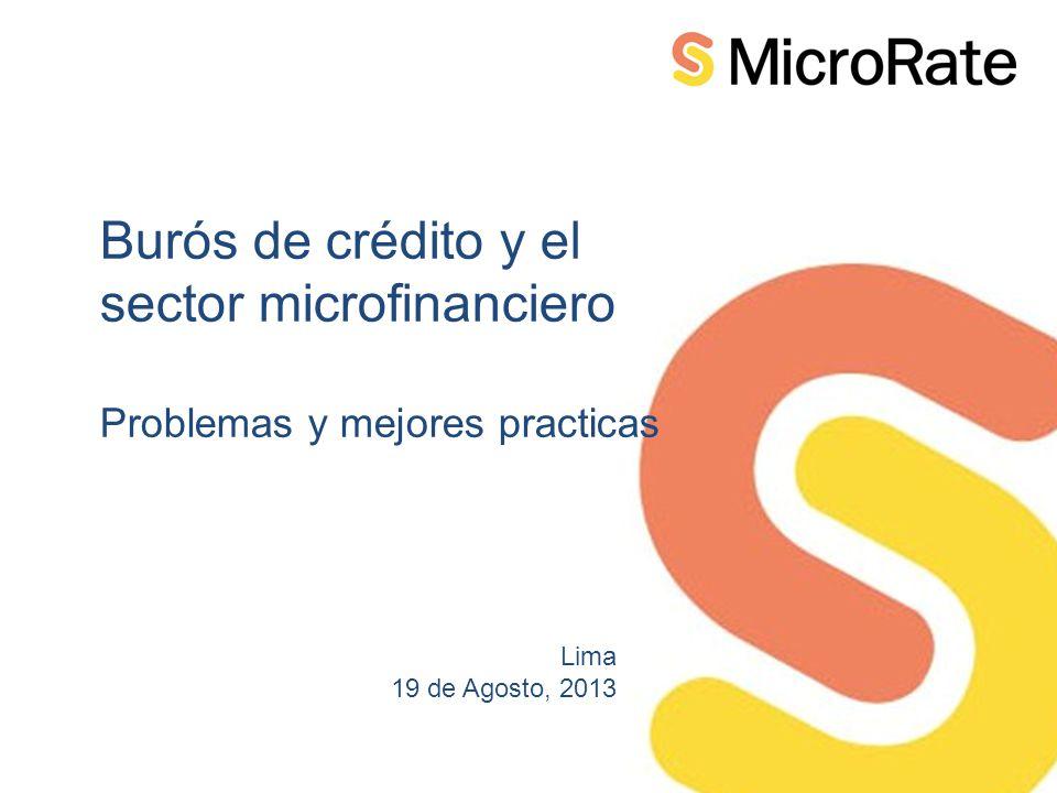 Burós de crédito y el sector microfinanciero Problemas y mejores practicas Lima 19 de Agosto, 2013