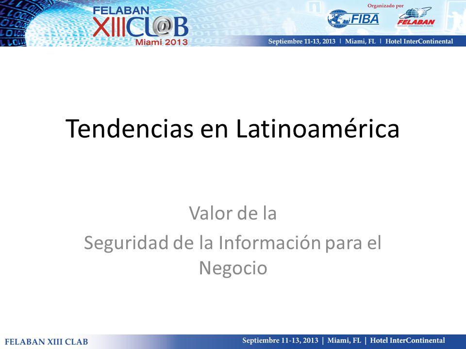 Tendencias en Latinoamérica Valor de la Seguridad de la Información para el Negocio