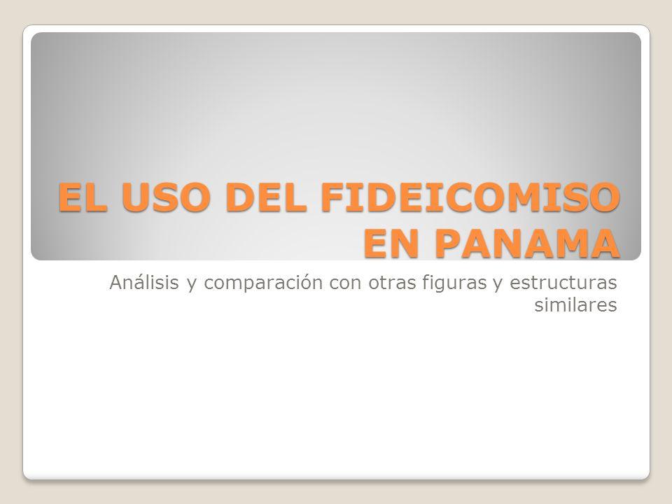 EL USO DEL FIDEICOMISO EN PANAMA Análisis y comparación con otras figuras y estructuras similares