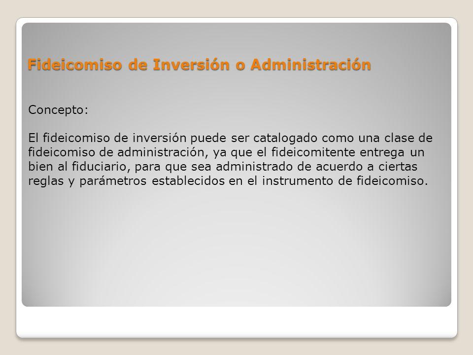 Fideicomiso de Inversión o Administración Concepto: El fideicomiso de inversión puede ser catalogado como una clase de fideicomiso de administración,