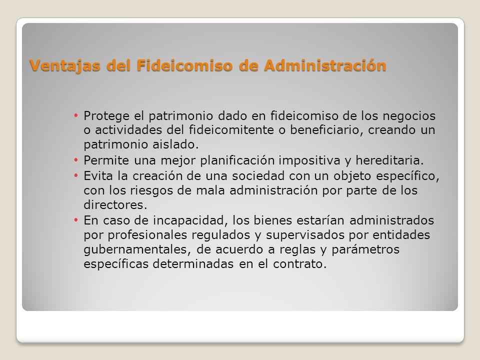 Ventajas del Fideicomiso de Administración Protege el patrimonio dado en fideicomiso de los negocios o actividades del fideicomitente o beneficiario,
