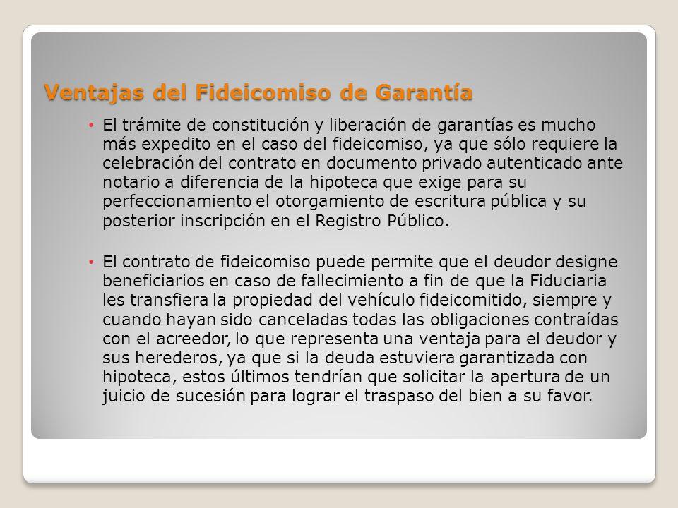 Ventajas del Fideicomiso de Garantía El trámite de constitución y liberación de garantías es mucho más expedito en el caso del fideicomiso, ya que sól