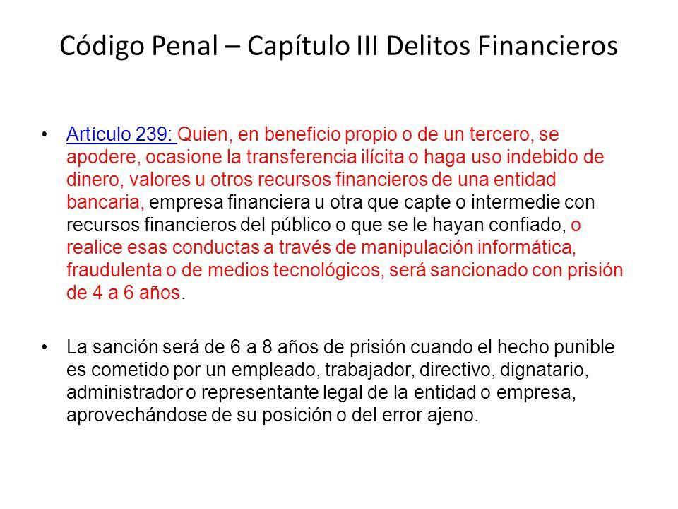 Código Penal – Capítulo III Delitos Financieros Artículo 239: Quien, en beneficio propio o de un tercero, se apodere, ocasione la transferencia ilícit