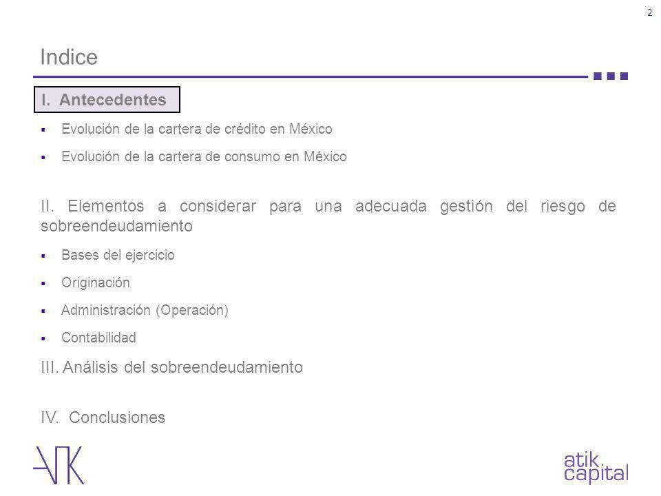 Indice Evolución de la cartera de crédito en México Evolución de la cartera de consumo en México II. Elementos a considerar para una adecuada gestión