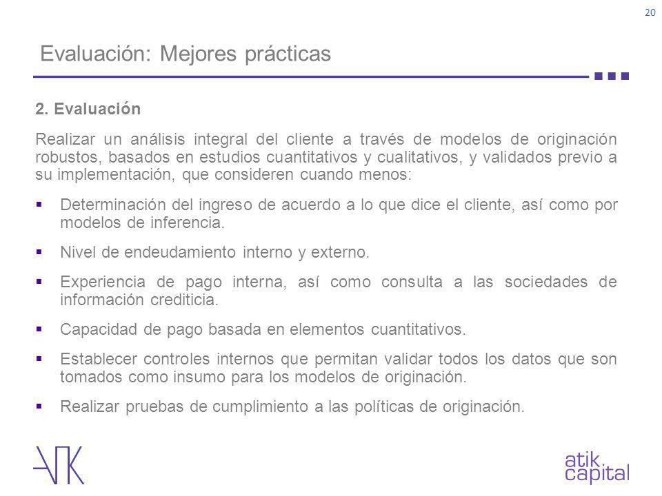 Evaluación: Mejores prácticas 2. Evaluación Realizar un análisis integral del cliente a través de modelos de originación robustos, basados en estudios