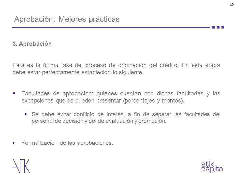 Aprobación: Mejores prácticas 3. Aprobación Esta es la última fase del proceso de originación del crédito. En esta etapa debe estar perfectamente esta