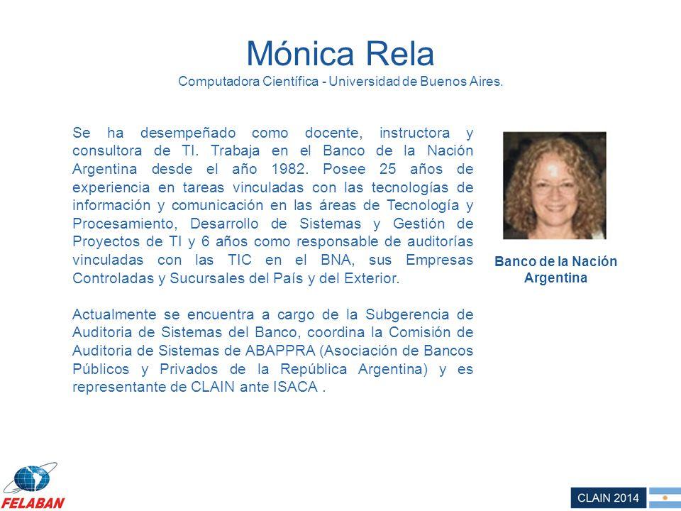 Mónica Rela Computadora Científica - Universidad de Buenos Aires. Se ha desempeñado como docente, instructora y consultora de TI. Trabaja en el Banco
