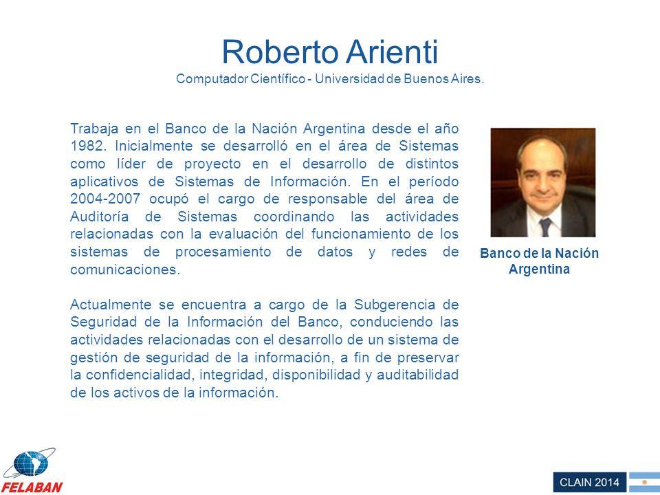 Roberto Arienti Computador Científico - Universidad de Buenos Aires. Trabaja en el Banco de la Nación Argentina desde el año 1982. Inicialmente se des
