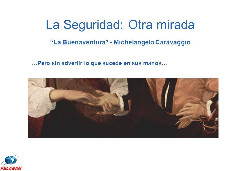 …Pero sin advertir lo que sucede en sus manos… La Buenaventura - Michelangelo Caravaggio La Seguridad: Otra mirada