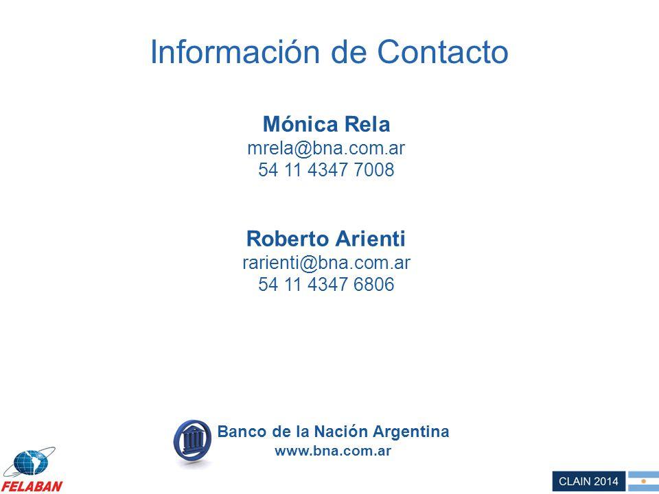 Información de Contacto Mónica Rela mrela@bna.com.ar 54 11 4347 7008 Roberto Arienti rarienti@bna.com.ar 54 11 4347 6806 Banco de la Nación Argentina