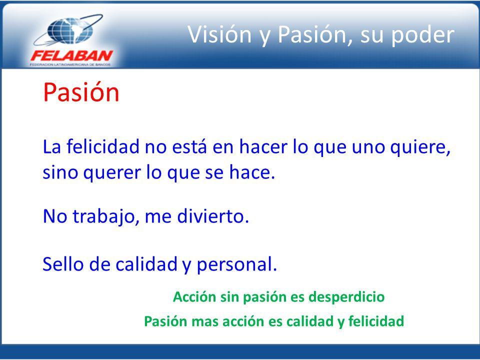 Pasión La felicidad no está en hacer lo que uno quiere, sino querer lo que se hace. No trabajo, me divierto. Sello de calidad y personal. Acción sin p