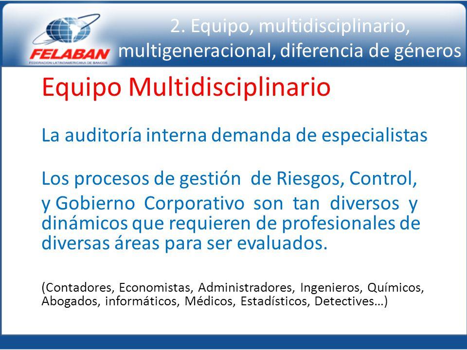 Equipo Multidisciplinario La auditoría interna demanda de especialistas Los procesos de gestión de Riesgos, Control, y Gobierno Corporativo son tan di