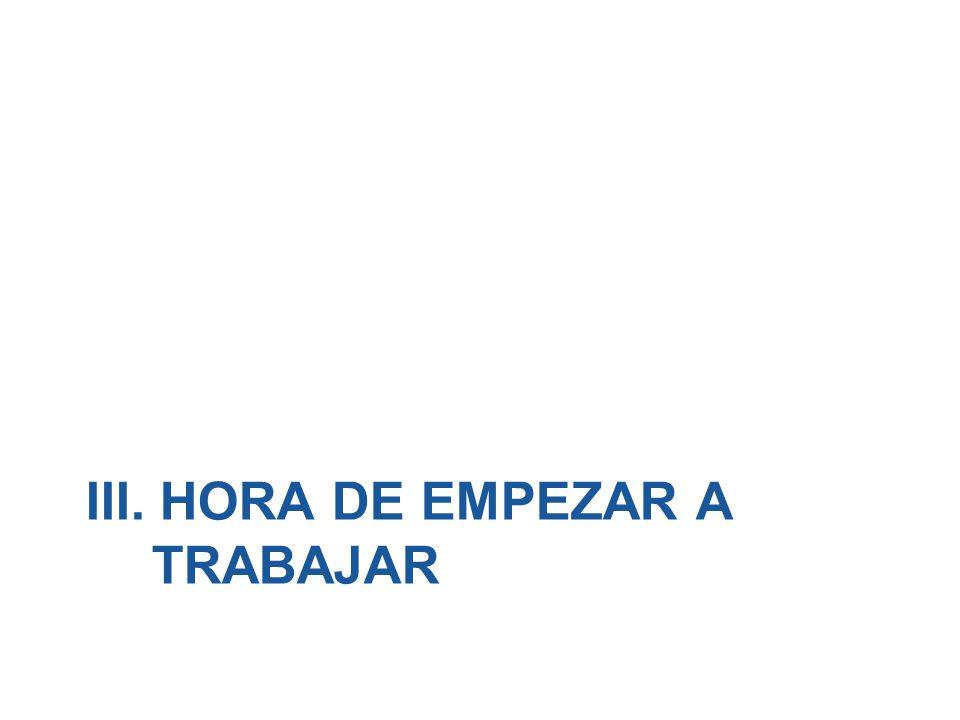 III. HORA DE EMPEZAR A TRABAJAR