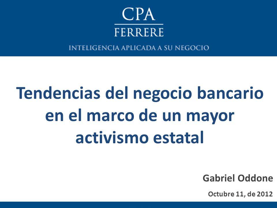 Octubre 11, de 2012 Tendencias del negocio bancario en el marco de un mayor activismo estatal Gabriel Oddone