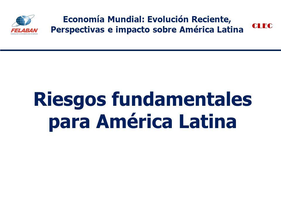 Riesgos fundamentales para América Latina CLEC Economía Mundial: Evolución Reciente, Perspectivas e impacto sobre América Latina
